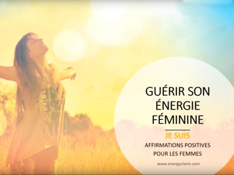 Guérir son énergie féminine JE SUIS www.energyclaire.com